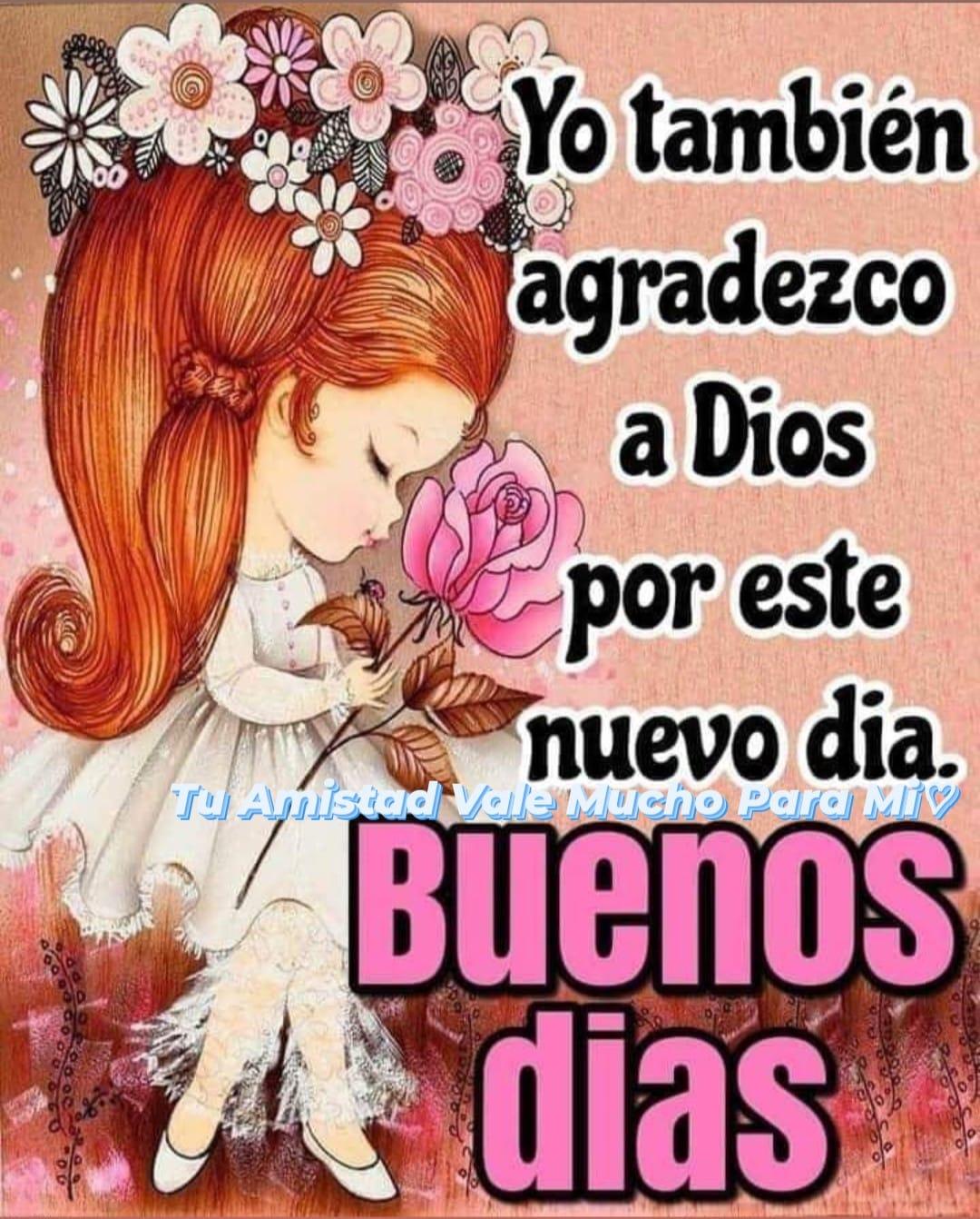 Yo también agradezco a Dios por este nuevo dia. Buenos Días