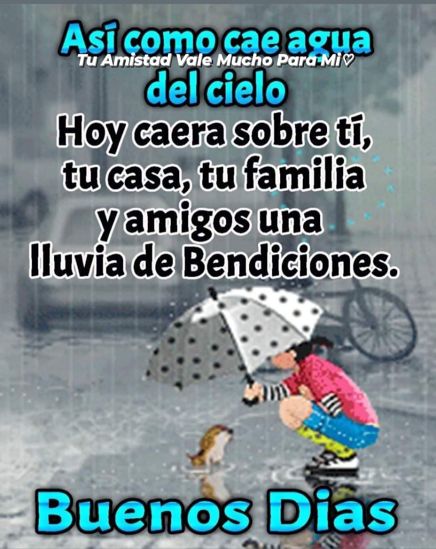 Así como cae agua del cielo. Hoy caera sobre tí, tu casa, tu familia y amigos una lluvia de Bendiciones. Buenos Días